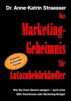 Das Marketing-Geheimnis für Autozubehörhändler von Straesser,  Anne K