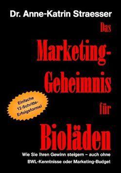 Das Marketing-Geheimnis für Bioläden von Straesser,  Anne K
