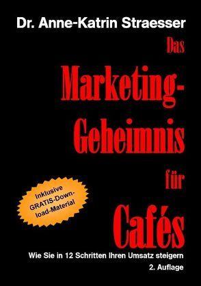 Das Marketing-Geheimnis für Cafés von Straesser,  Anne-Katrin