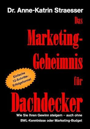 Das Marketing-Geheimnis für Dachdecker von Straesser,  Anne K