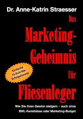 Das Marketing-Geheimnis für Fliesenleger von Straesser,  Anne K