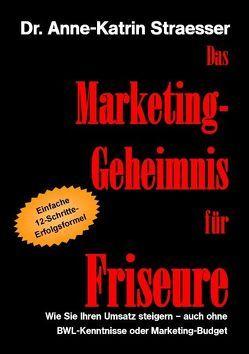 Das Marketing-Geheimnis für Friseure von Straesser,  Anne-Katrin