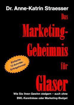 Das Marketing-Geheimnis für Glaser von Straesser,  Anne K