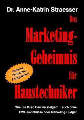 Das Marketing-Geheimnis für Haustechniker von Straesser,  Anne K
