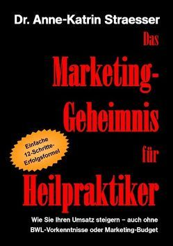 Das Marketing-Geheimnis für Heilpraktiker von Straesser,  Anne-Katrin