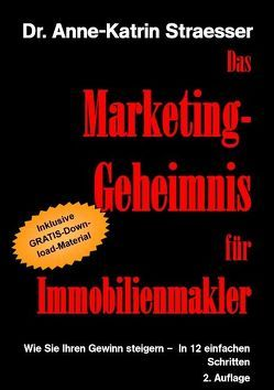 Das Marketing-Geheimnis für Immobilienmakler von Straesser,  Anne-Katrin