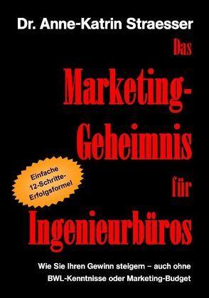 Das Marketing-Geheimnis für Ingenieurbüros von Straesser,  Anne K