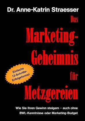 Das Marketing-Geheimnis für Metzgereien von Straesser,  Anne K
