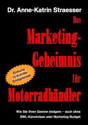 Das Marketing-Geheimnis für Motorradhändler von Straesser,  Anne K