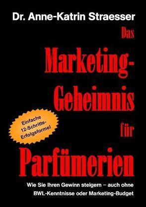 Das Marketing-Geheimnis für Parfümerien von Straesser,  Anne K