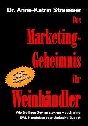 Das Marketing-Geheimnis für Weinhändler von Straesser,  Anne K