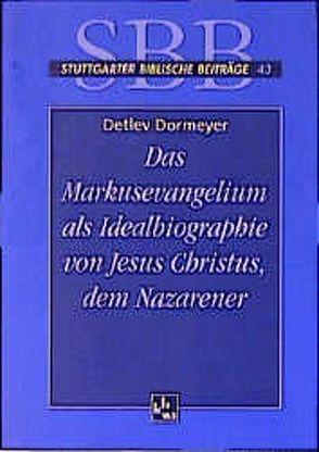 Das Markusevangelium als Idealbiographie von Jesus Christus, dem Nazarener von Dormeyer,  Detlev