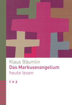 Das Markusevangelium heute lesen von Bäumlin,  Klaus