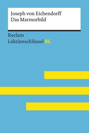 Das Marmorbild von Joseph von Eichendorff: Lektüreschlüssel mit Inhaltsangabe, Interpretation, Prüfungsaufgaben mit Lösungen, Lernglossar. (Reclam Lektüreschlüssel XL) von Pütz,  Wolfgang