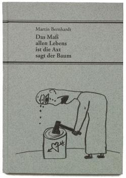 Das Maß allen Lebens ist die Axt sagt der Baum von Bernhardt,  Martin, Pietraß,  Richard