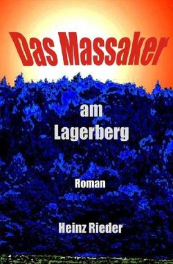 Das Massaker am Lagerberg von Rieder,  Heinz