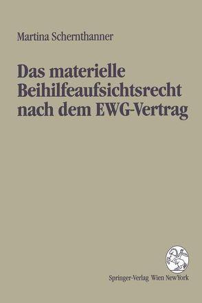 Das materielle Beihilfeaufsichtsrecht nach dem EWG-Vertrag von Schernthanner,  Martina