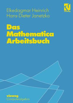 Das Mathematica Arbeitsbuch von Heinrich,  Elkedagmar, Janetzko,  Hans-D.