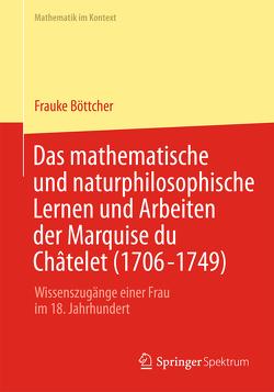 Das mathematische und naturphilosophische Lernen und Arbeiten der Marquise du Châtelet (1706-1749) von Böttcher,  Frauke