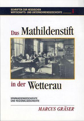 Das Mathildenstift in der Wetterau von Gräser,  Marcus