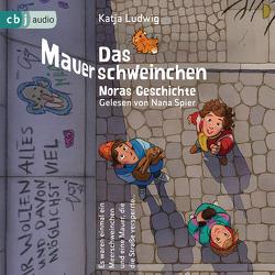 Das Mauerschweinchen von Heidschötter,  Uwe, Kaminski,  Stefan, Ludwig,  Katja, Spier,  Nana