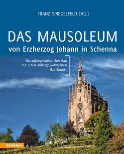 Das Mausoleum von Erzherzog Johann in Schenna von Hölzl-Stifter,  Maria, Lehne,  Andreas, Rampold,  Reinhard, Spiegelfeld,  Franz, Stampfer,  Helmut