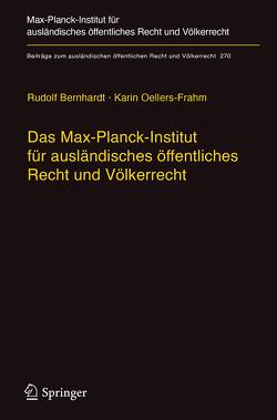 Das Max-Planck-Institut für ausländisches öffentliches Recht und Völkerrecht von Bernhardt,  Rudolf, Oellers-Frahm,  Karin