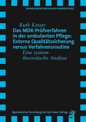Das MDK-Prüfverfahren in der ambulanten Pflege: Externe Qualitätssicherung versus Verfahrensroutine von Ketzer,  Ruth