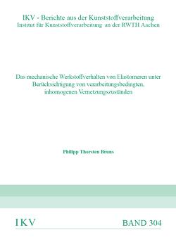 DAS MECHANISCHE WERKSTOFFVERHALTEN VON ELASTOMEREN UNTER BERÜCKSICHTIGUNG VON VERARBEITUNGSBEDINGTEN, INHOMOGENEN VERNETZUNGSZUSTÄNDEN von Bruns,  Philipp Thorsten