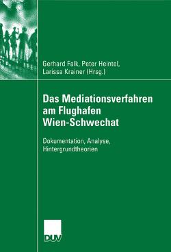 Das Mediationsverfahren am Flughafen Wien-Schwechat von Falk,  Gerhard, Heintel,  Peter, Krainer,  Larissa
