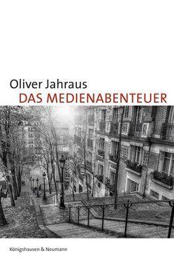 Das Medienabenteuer von Jahraus,  Oliver