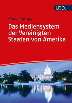 Das Mediensystem der Vereinigten Staaten von Amerika von Kamps,  Klaus