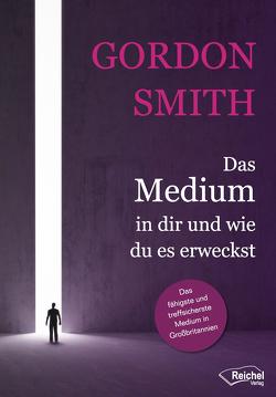 Das Medium in dir und wie du es erweckst von Smith,  Gordon