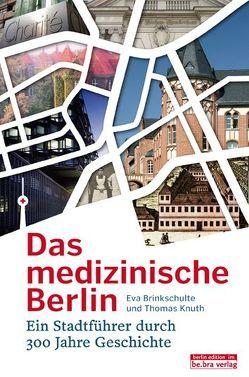 Das medizinische Berlin von Brinkschulte,  Eva, Knuth,  Thomas