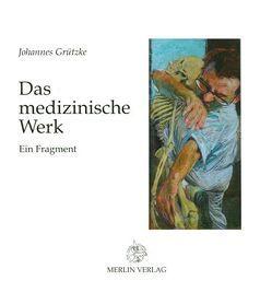 Das medizinische Werk von Grützke,  Johannes