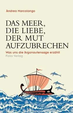Das Meer, die Liebe, der Mut aufzubrechen von Fleischanderl,  Karin, Marcolongo,  Andrea