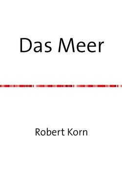 Das Meer und andere Gedichte von Korn,  Robert