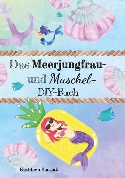 Das Meerjungfrau- und Muschel-DIY-Buch von Lassak,  Kathleen