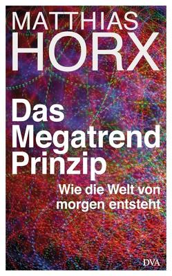Das Megatrend-Prinzip von Horx,  Matthias