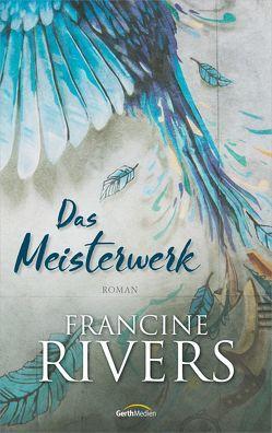 Das Meisterwerk von Rivers,  Francine, Weyandt,  Eva