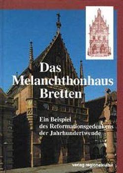 Das Melanchthonhaus Bretten von Bahn,  Peter, Findeisen,  Peter, Hennen,  Insa Ch, Metzger,  Paul, Rhein,  Stefan, Schwinge,  Gerhard