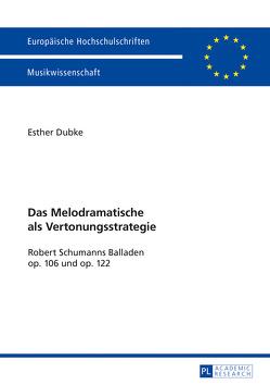 Das Melodramatische als Vertonungsstrategie von Dubke,  Esther