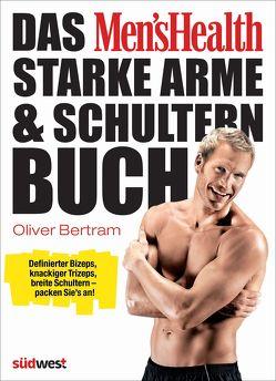 Das Men's Health Starke-Arme-&-Schultern-Buch von Bertram,  Oliver