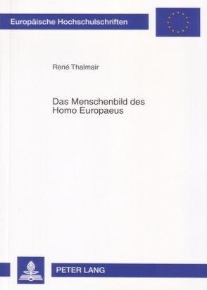 Das Menschenbild des Homo Europaeus von Thalmair,  René