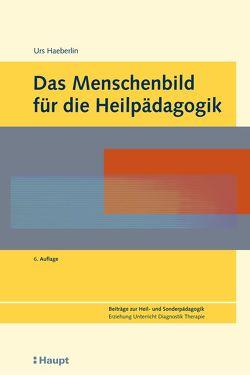 Das Menschenbild für die Heilpädagogik (E-Book) von Haeberlin,  Urs