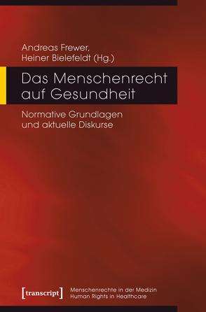 Das Menschenrecht auf Gesundheit von Bielefeldt,  Heiner, Frewer,  Andreas