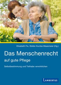 Das Menschenrecht auf gute Pflege von Fix,  Elisabeth, Kurzke-Maasmeier,  Stefan