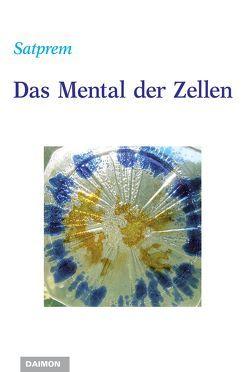 Das Mental der Zellen von Satprem, Troller,  Georg S