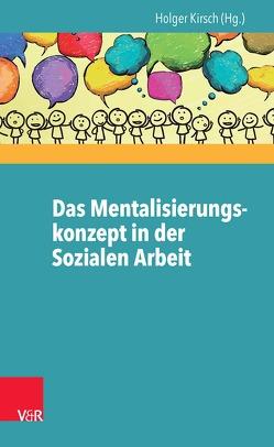Das Mentalisierungskonzept in der Sozialen Arbeit von Kirsch,  Holger