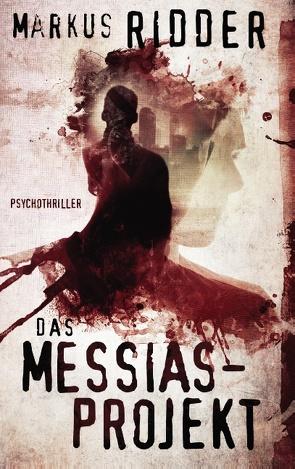 Das Messias-Projekt von Ridder,  Markus